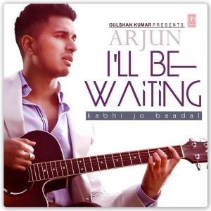 Arjun Ft. Arijit Singh in I'll Be Waiting [ Kabhi Jo Baadal ]