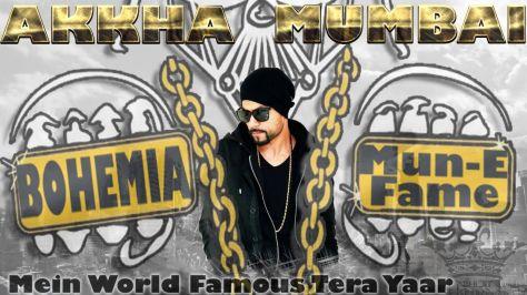 Akkah Mumbai  Bohemia Mun-E Fame Mein World Famous Tera Yaar